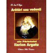 Aratari sau vedenii ale parintelui Ilarion Argatu