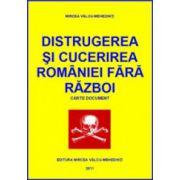 Distrugerea si cucerirea Romaniei fara razboi. Vol. 1