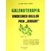 """Galenoterapia, vindecarea bolilor prin """"ierburi"""""""