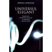 Universul elegant. Supercorzi, dimensiuni ascunse si cautarea teoriei ultime