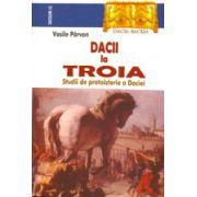 Dacii la Troia. Studii de protoistorie a Daciei