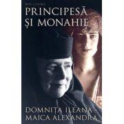 Principesa si monahie. Domnita Ileana - Maica Alexandra