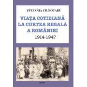 Viata cotidiana la Curtea Regala a Romaniei (1914 – 1947)