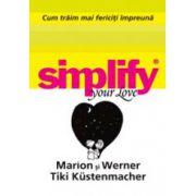 Cum traim mai fericiti impreuna (Simplify your love)