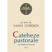 Cateheze pastorale pe intelesul tuturor – vol. 1