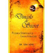 Dincolo de Secret – puterea spirituala si legea atractiei