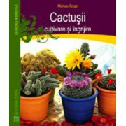 Cactusii, cultivare si ingrijire