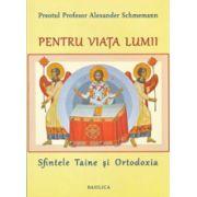 Pentru viata lumii – Sfintele Taine si Ortodoxia