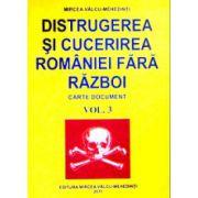 Distrugerea si cucerirea Romaniei fara razboi. Vol. 3