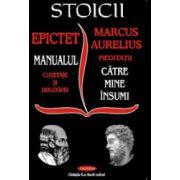 Stoicii. Catre mine insumi. Manualul – cugetari si dialoguri