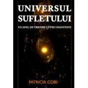 Universul sufletului. Un apel de trezire catre umanitate