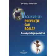 Vaccinurile: preventie sau boala?