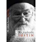 Ne vorbeste parintele Justin. Vol. 1