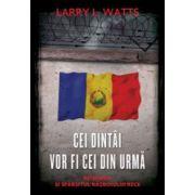 Cei dintai vor fi cei din urma - Larry L. Watts