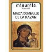 """Minunile icoanei """"Maica Domnului de la Kazan"""""""