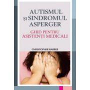 Autismul si sindromul Asperger. Ghid pentru asistentii medicali