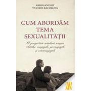 Cum abordam tema sexualitatii. O perspectiva ortodoxa asupra relatiilor conjugale, preconjugale si extraconjugale
