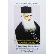 Cele sapte Sfinte Taine si Povestiri duhovnicesti. Va sfatuieste arhimandritul Ilarion Argatu