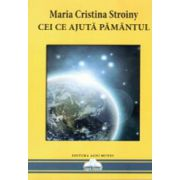 Cei ce ajuta Pamantul - Maria Cristina Stroiny