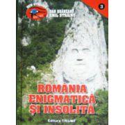 Romania enigmatica si insolita. Vol. 1