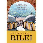 Patericul Rilei. Parintele Pavel inainte vazatorul şi alti nevoitori din veacul al XX-lea