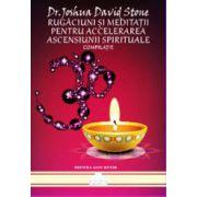 Rugaciuni si meditatii pentru accelerarea ascensiunii spirituale
