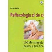 Reflexologia zi de zi. 100 de masaje pentru a-ti fi bine