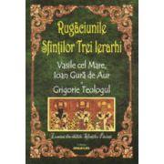 Rugaciunile Sfintilor Trei Ierarhi (Vasile cel Mare, Ioan Gura de Aur, Grigorie Teologul)