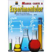Marea carte a experimentelor. Peste 200 de experimente pentru a invata sa te distrezi…cu stiinta