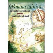 Poiana tainica. Povestiri ortodoxe pentru copii mici si mari