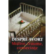 Despre avort. Motive, traume, consecinte