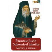 Parintele Justin, duhovnicul inimilor. Marturii si minuni