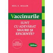 Vaccinurile sunt cu adevarat sigure si eficiente?