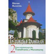 La curtile Duhului (vol. 2). Vetre manastiresti din Transilvania si Maramures