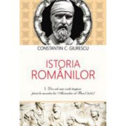 Istoria Romanilor (3 vol.) - Constantin C. Giurescu