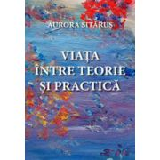 Viata intre teorie si practica - Aurora Sitarus