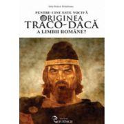 Pentru cine este nociva originea traco-daca a limbii române?