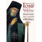 Sfantul Cuvios Iosif de la Varatic. Smerenie intr-o imensa rabdare