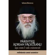 Parintele Adrian Fageteanu asa cum l-am cunoscut