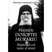 Parintele Dosoftei Murariu, slujitorul cel tainic al inimii