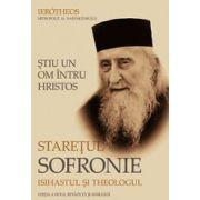 Stiu un om intru Hristos. Staretul Sofronie, isihastul si teologul
