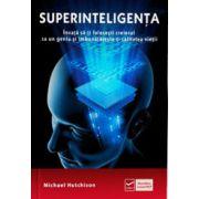Superinteligenta. Invata sa-ti folosesti creierul