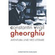 Constantin Virgil Gheorghiu – Aventura unei vieti literare
