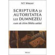 Scriptura si autoritatea lui Dumnezeu — cum sa citim Biblia astazi