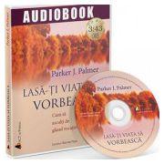 Audiobook: Lasa-ti viata sa vorbeasca. Cum sa asculti de glasul vocatiei