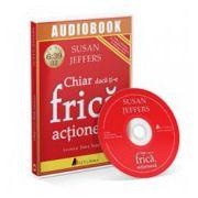Chiar daca ti-e frica…actioneaza! - Audiobook