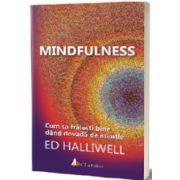 Mindfulness. Cum sa traiesti bine dand dovada de atentie