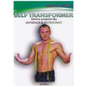 Self Transformer. Devino propriul tau antrenor si nutritionist
