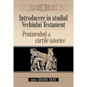 Introducere in studiul Vechiului Testament: Pentateuhul si cartile istorice