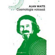 Cosmologia voioasa. Incursiuni in chimia constiintei